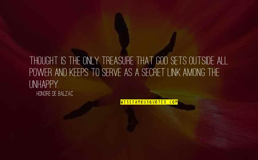 The Secret Quotes By Honore De Balzac: Thought is the only treasure that God sets