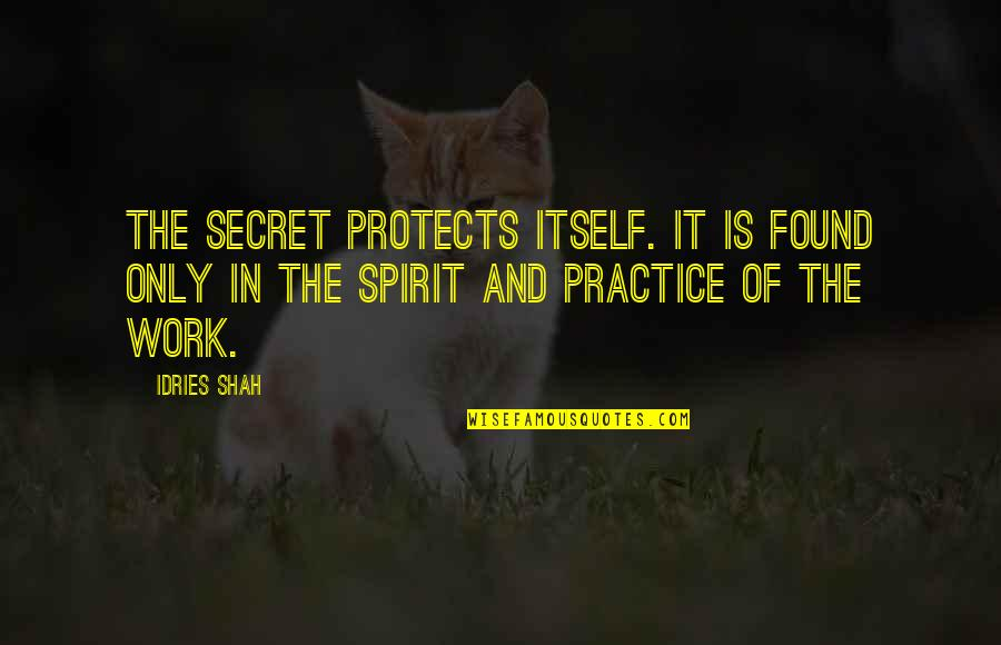 The Secret Quotes By Idries Shah: The secret protects itself. It is found only