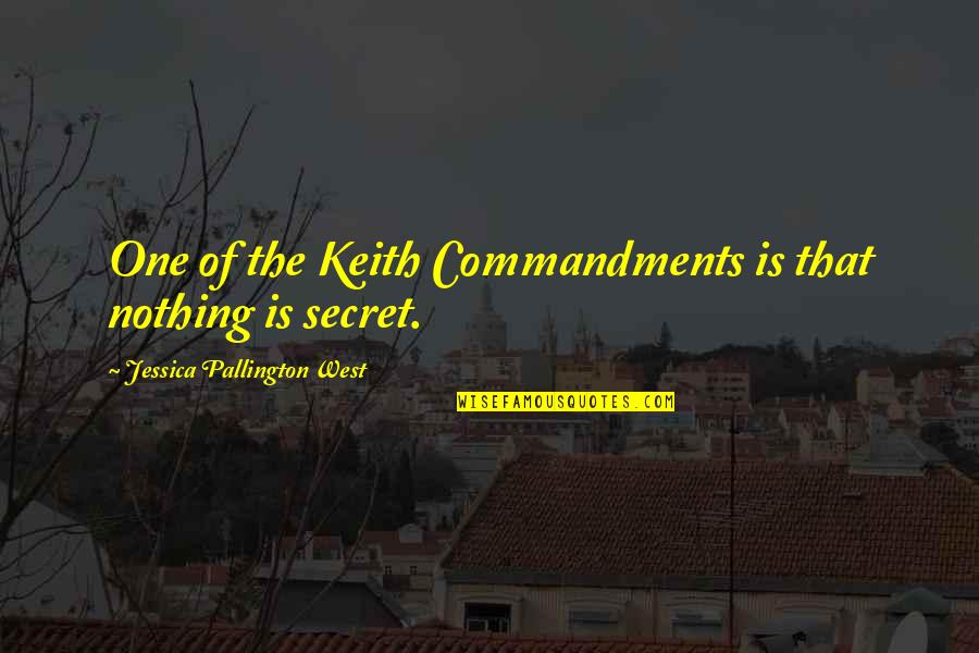 The Secret Quotes By Jessica Pallington West: One of the Keith Commandments is that nothing