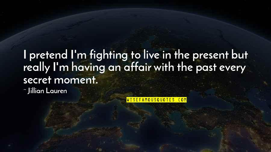 The Secret Quotes By Jillian Lauren: I pretend I'm fighting to live in the