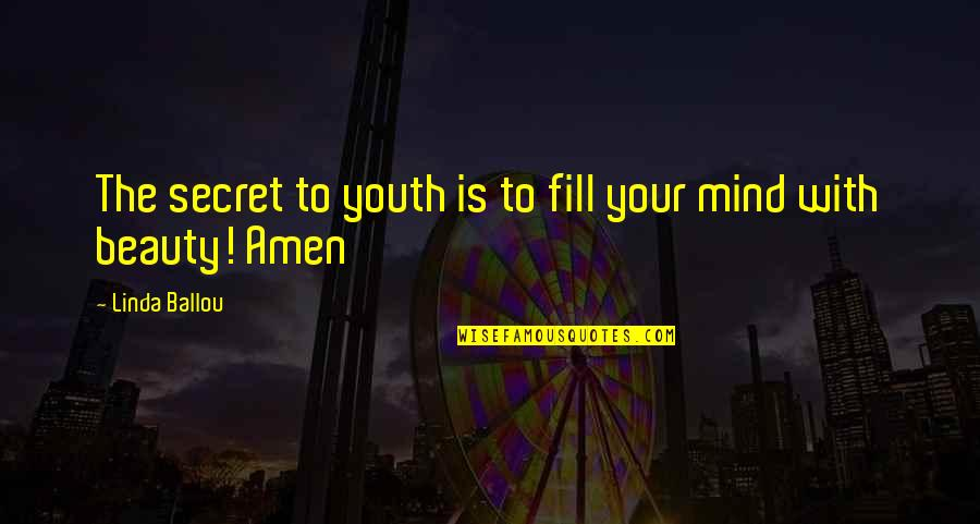The Secret Quotes By Linda Ballou: The secret to youth is to fill your