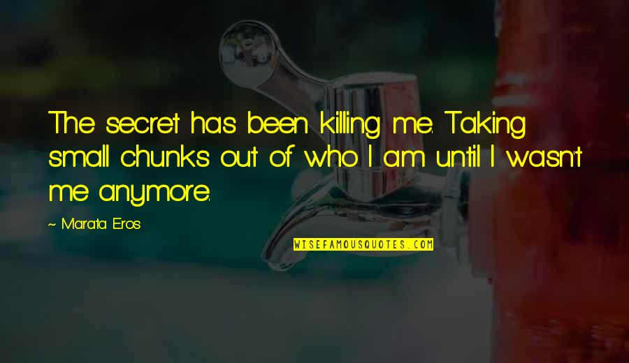 The Secret Quotes By Marata Eros: The secret has been killing me. Taking small