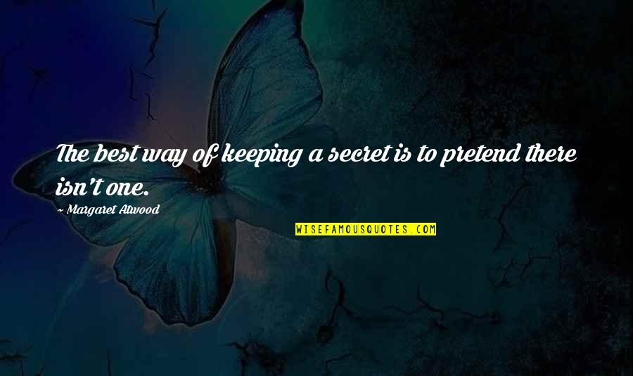 The Secret Quotes By Margaret Atwood: The best way of keeping a secret is