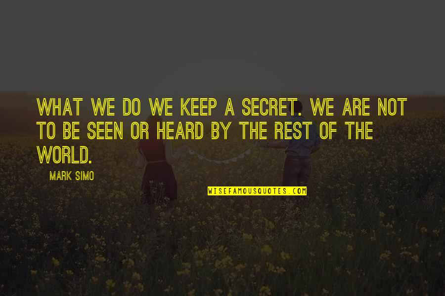 The Secret Quotes By Mark Simo: What we do we keep a secret. We