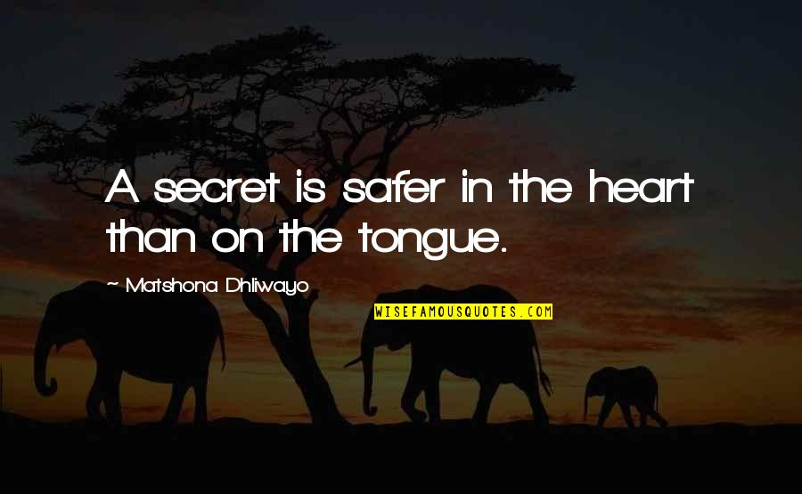 The Secret Quotes By Matshona Dhliwayo: A secret is safer in the heart than