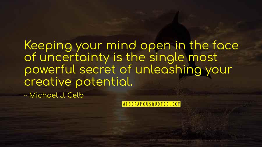 The Secret Quotes By Michael J. Gelb: Keeping your mind open in the face of