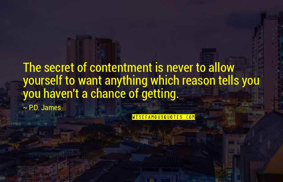 The Secret Quotes By P.D. James: The secret of contentment is never to allow