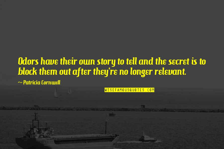 The Secret Quotes By Patricia Cornwell: Odors have their own story to tell and
