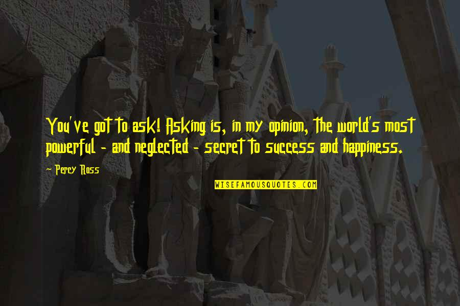 The Secret Quotes By Percy Ross: You've got to ask! Asking is, in my