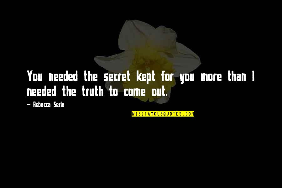 The Secret Quotes By Rebecca Serle: You needed the secret kept for you more