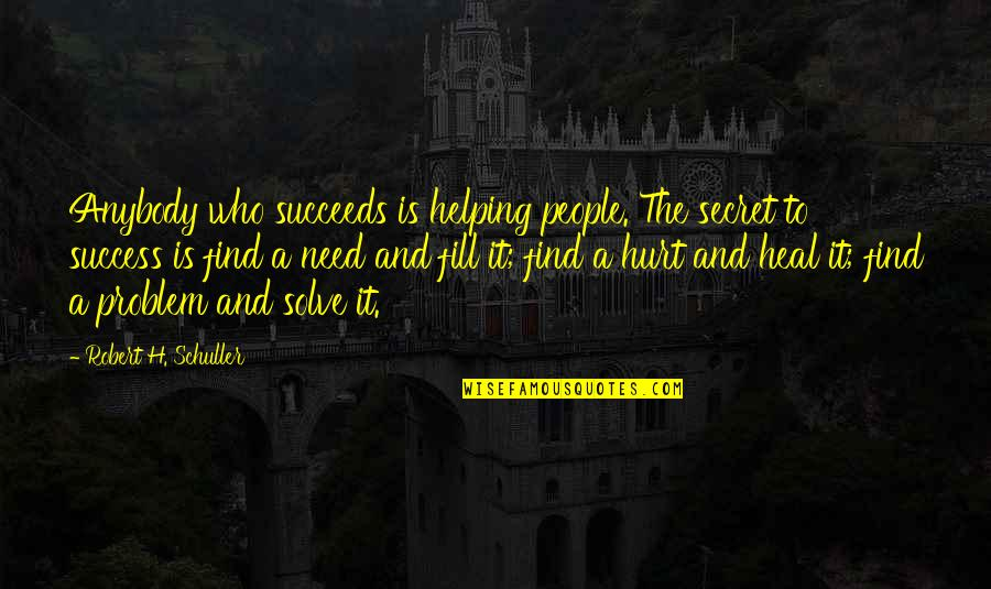 The Secret Quotes By Robert H. Schuller: Anybody who succeeds is helping people. The secret