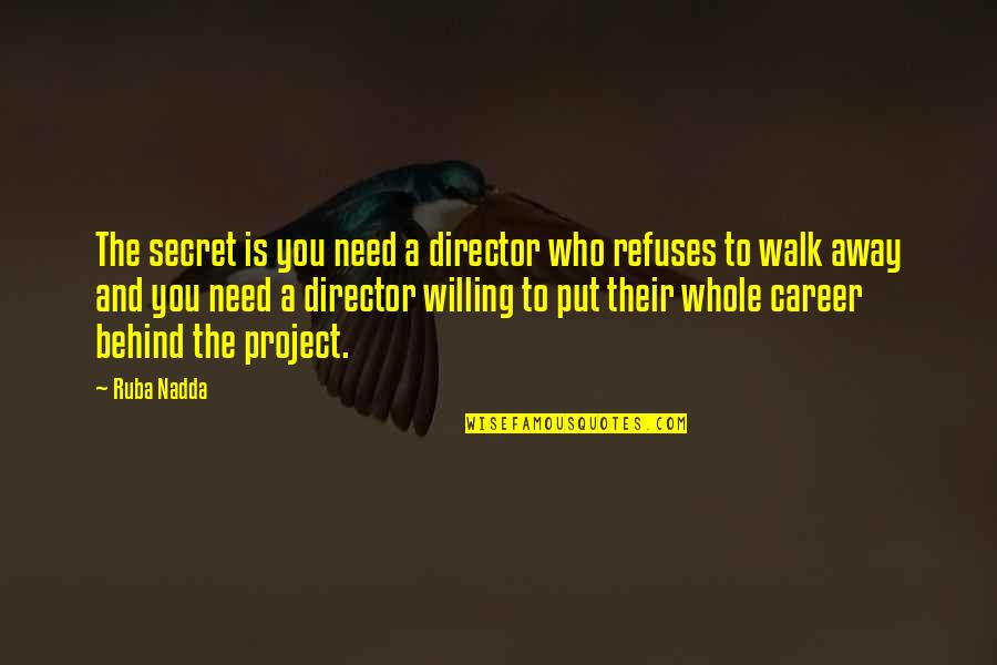 The Secret Quotes By Ruba Nadda: The secret is you need a director who