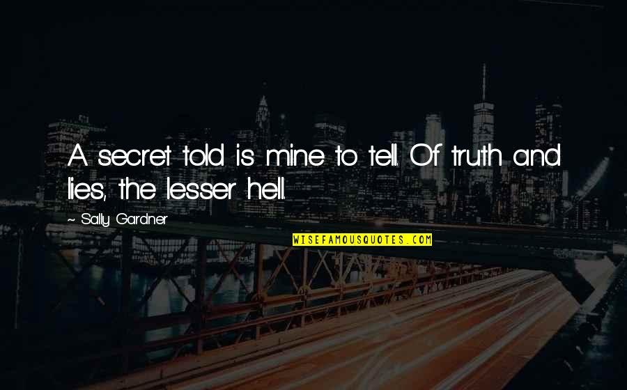 The Secret Quotes By Sally Gardner: A secret told is mine to tell. Of