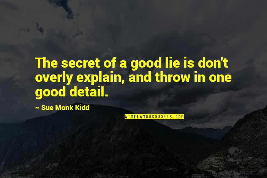 The Secret Quotes By Sue Monk Kidd: The secret of a good lie is don't
