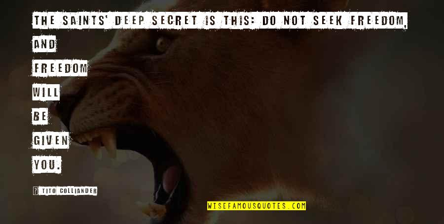 The Secret Quotes By Tito Colliander: The saints' deep secret is this: do not
