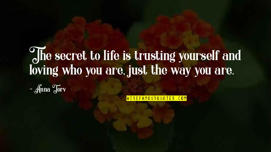 The Secret To Life Quotes By Anna Torv: The secret to life is trusting yourself and
