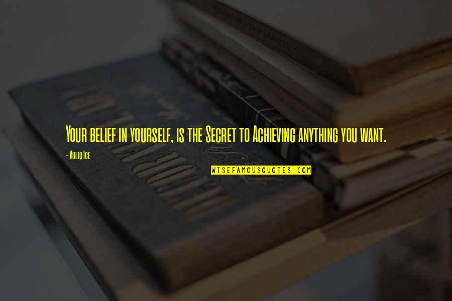 The Secret To Life Quotes By Auliq Ice: Your belief in yourself, is the Secret to