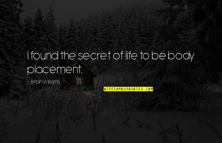 The Secret To Life Quotes By Brian Williams: I found the secret of life to be