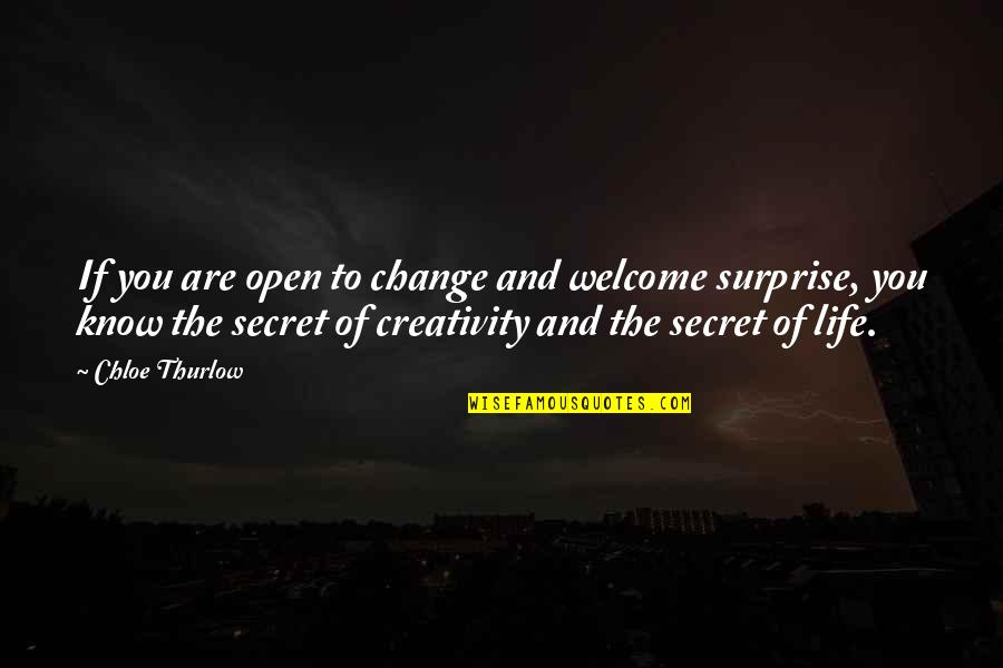 The Secret To Life Quotes By Chloe Thurlow: If you are open to change and welcome