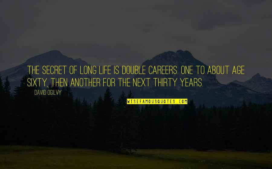 The Secret To Life Quotes By David Ogilvy: The secret of long life is double careers.