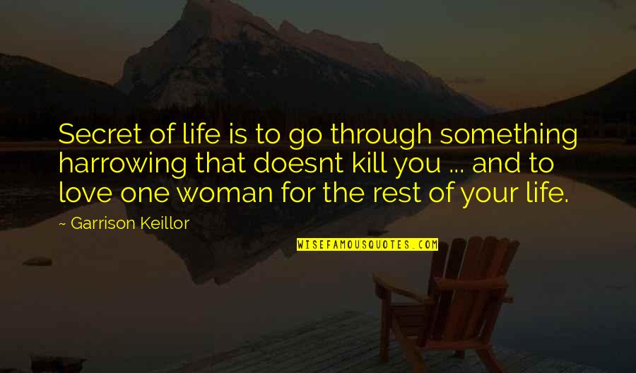 The Secret To Life Quotes By Garrison Keillor: Secret of life is to go through something