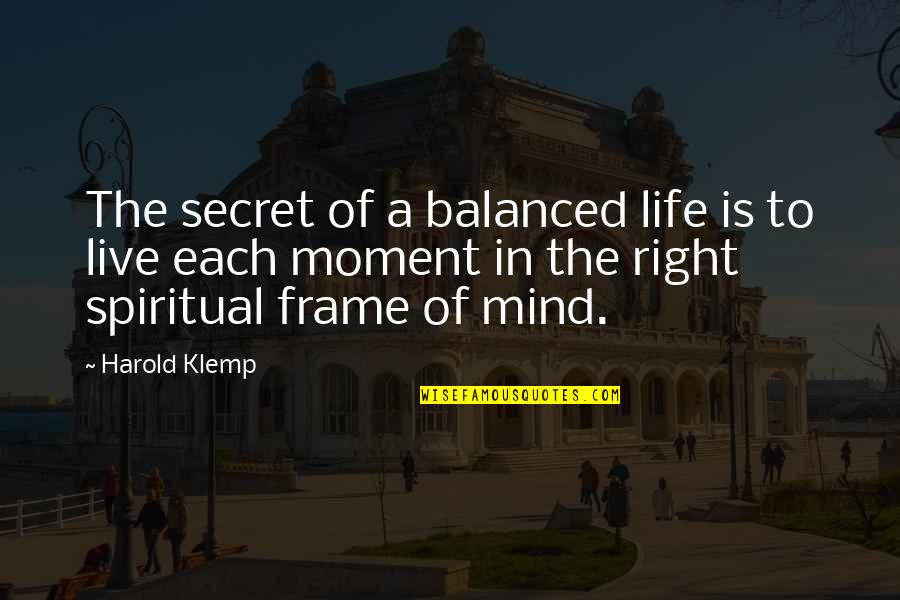 The Secret To Life Quotes By Harold Klemp: The secret of a balanced life is to