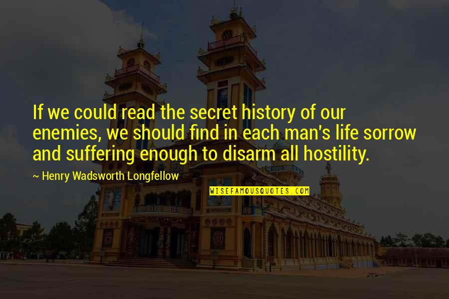 The Secret To Life Quotes By Henry Wadsworth Longfellow: If we could read the secret history of