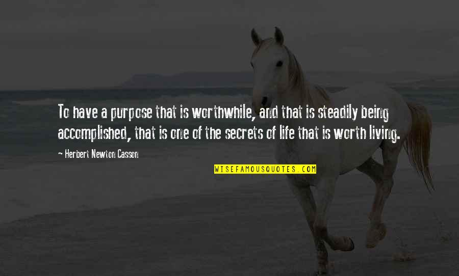 The Secret To Life Quotes By Herbert Newton Casson: To have a purpose that is worthwhile, and
