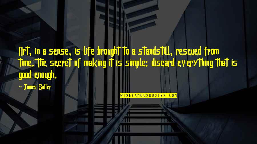 The Secret To Life Quotes By James Salter: Art, in a sense, is life brought to