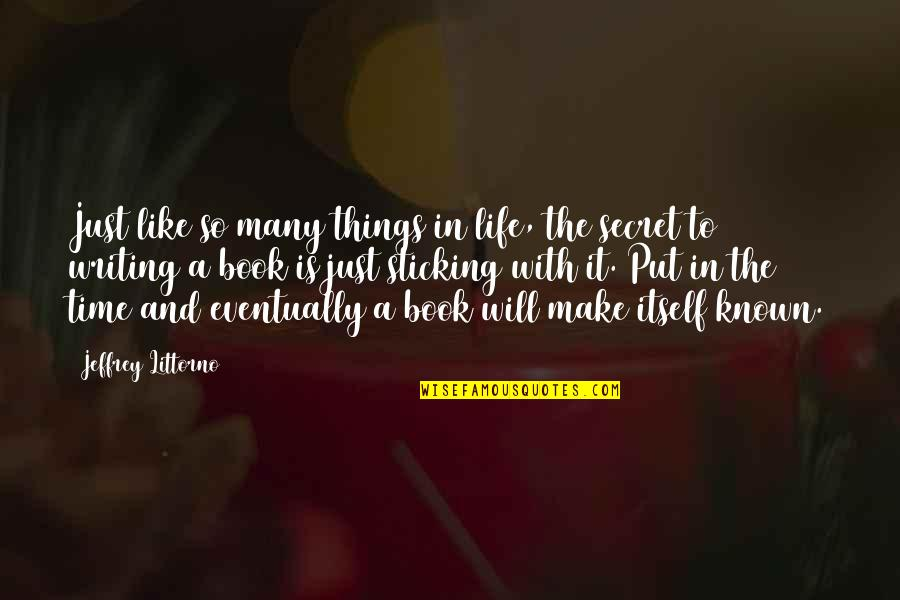 The Secret To Life Quotes By Jeffrey Littorno: Just like so many things in life, the