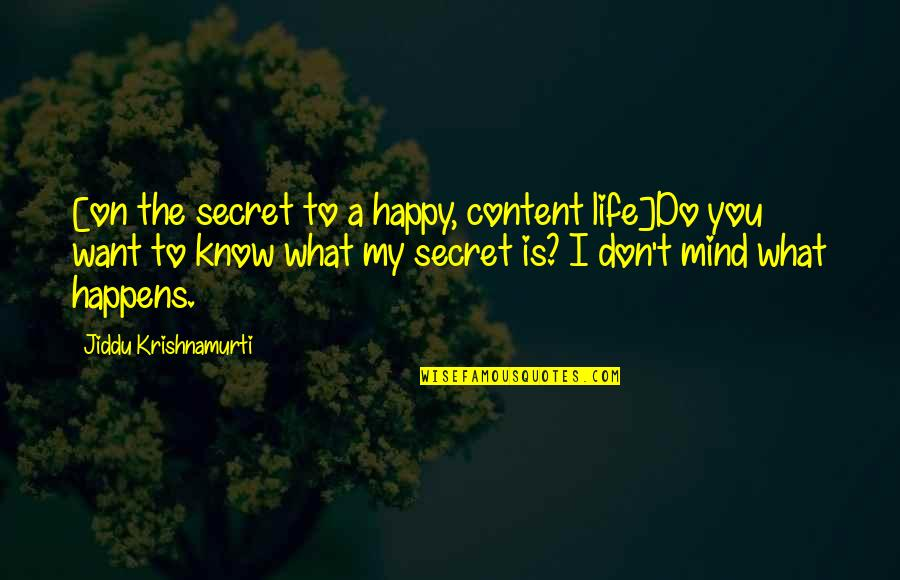 The Secret To Life Quotes By Jiddu Krishnamurti: [on the secret to a happy, content life]Do