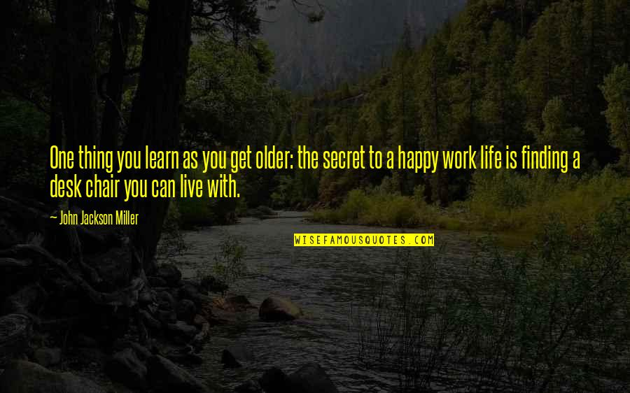 The Secret To Life Quotes By John Jackson Miller: One thing you learn as you get older: