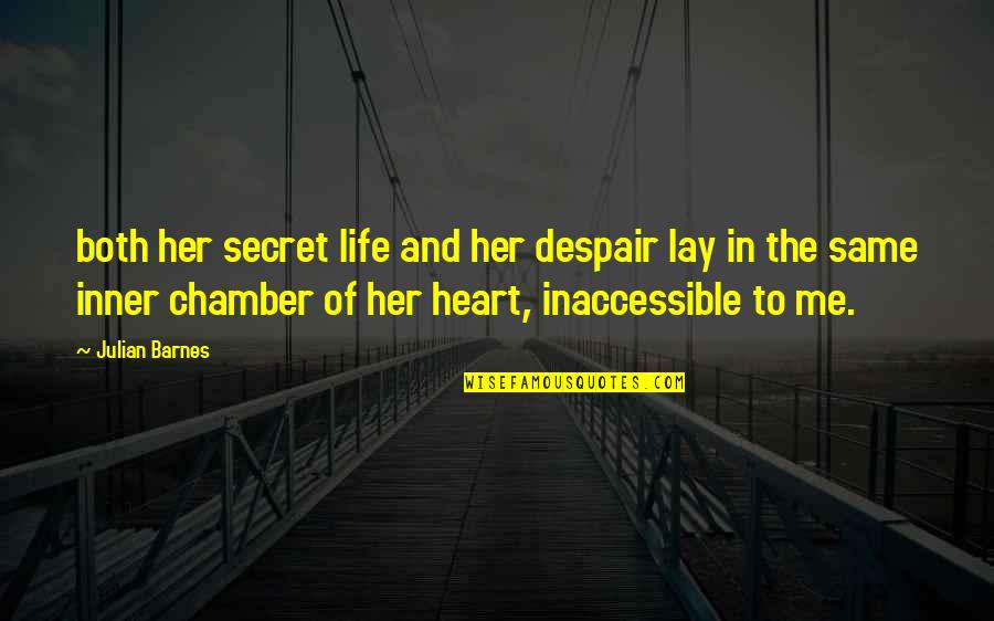 The Secret To Life Quotes By Julian Barnes: both her secret life and her despair lay