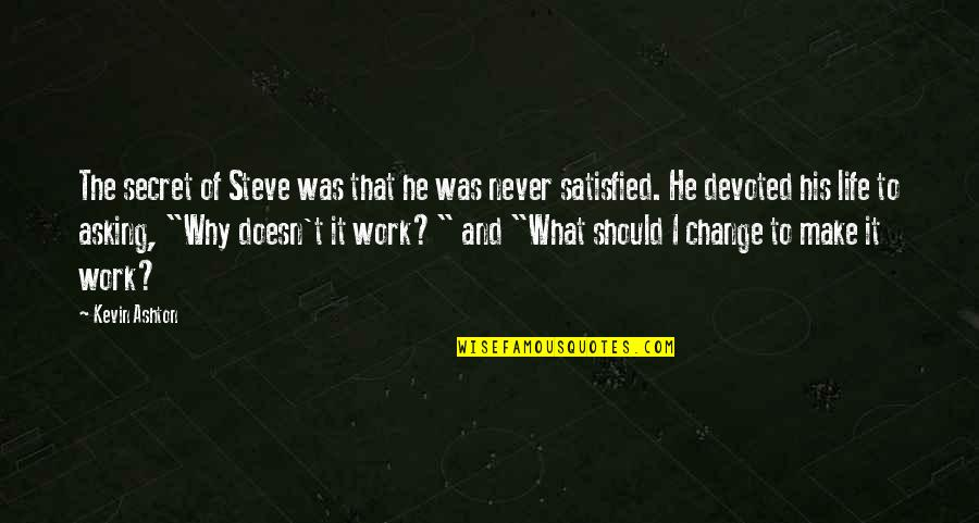 The Secret To Life Quotes By Kevin Ashton: The secret of Steve was that he was