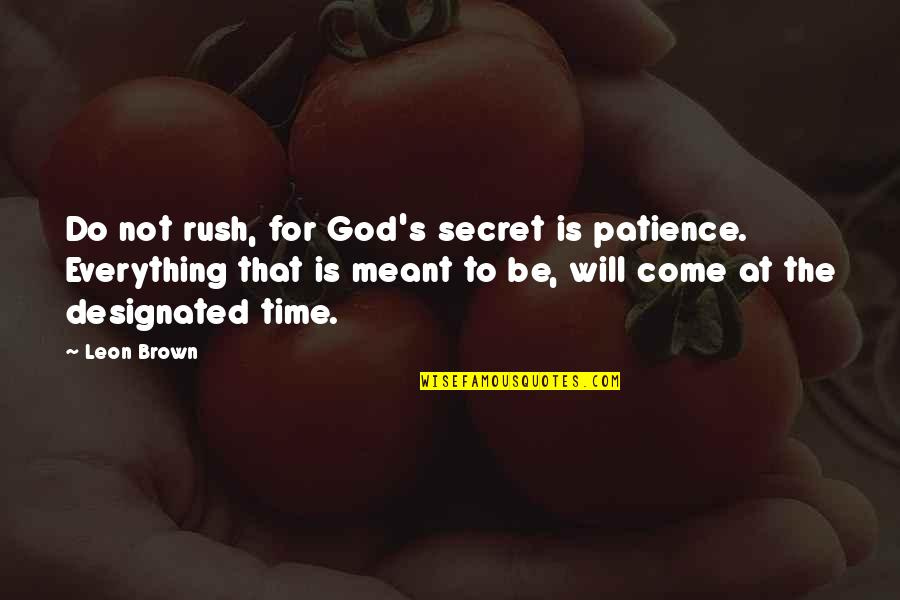 The Secret To Life Quotes By Leon Brown: Do not rush, for God's secret is patience.