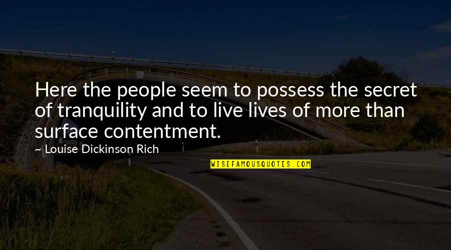 The Secret To Life Quotes By Louise Dickinson Rich: Here the people seem to possess the secret