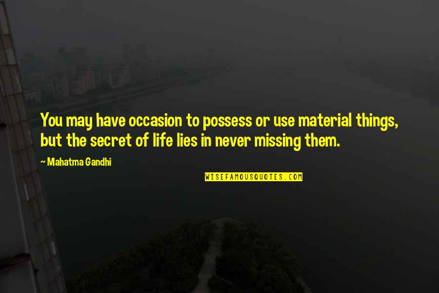 The Secret To Life Quotes By Mahatma Gandhi: You may have occasion to possess or use