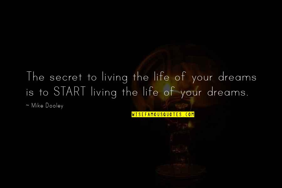 The Secret To Life Quotes By Mike Dooley: The secret to living the life of your