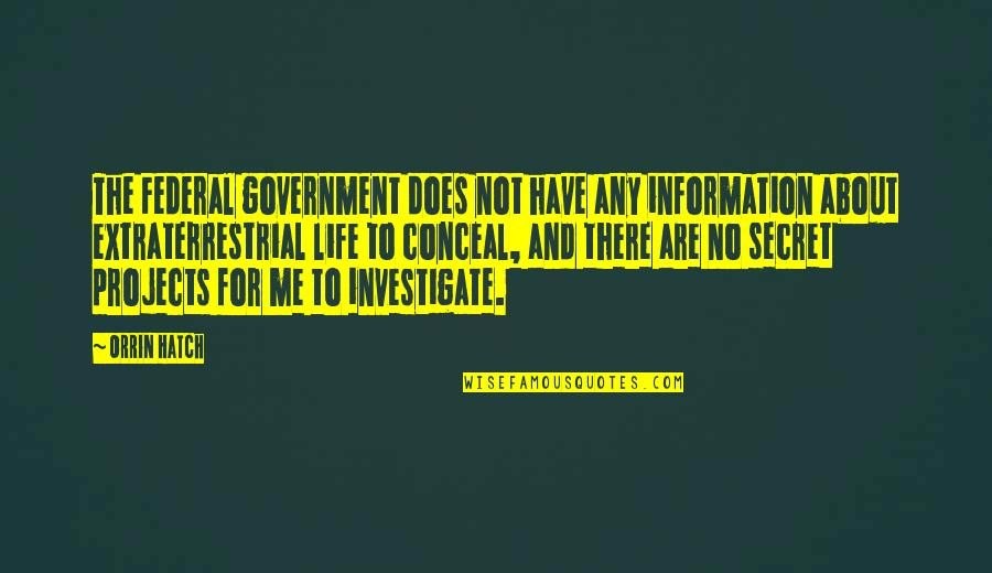 The Secret To Life Quotes By Orrin Hatch: The Federal government does not have any information