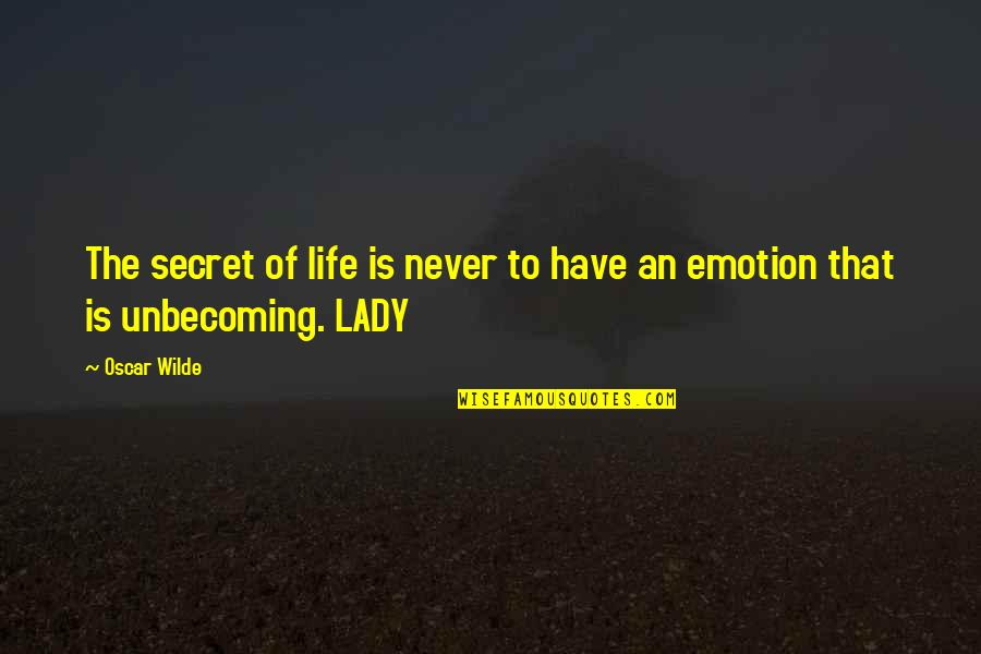 The Secret To Life Quotes By Oscar Wilde: The secret of life is never to have