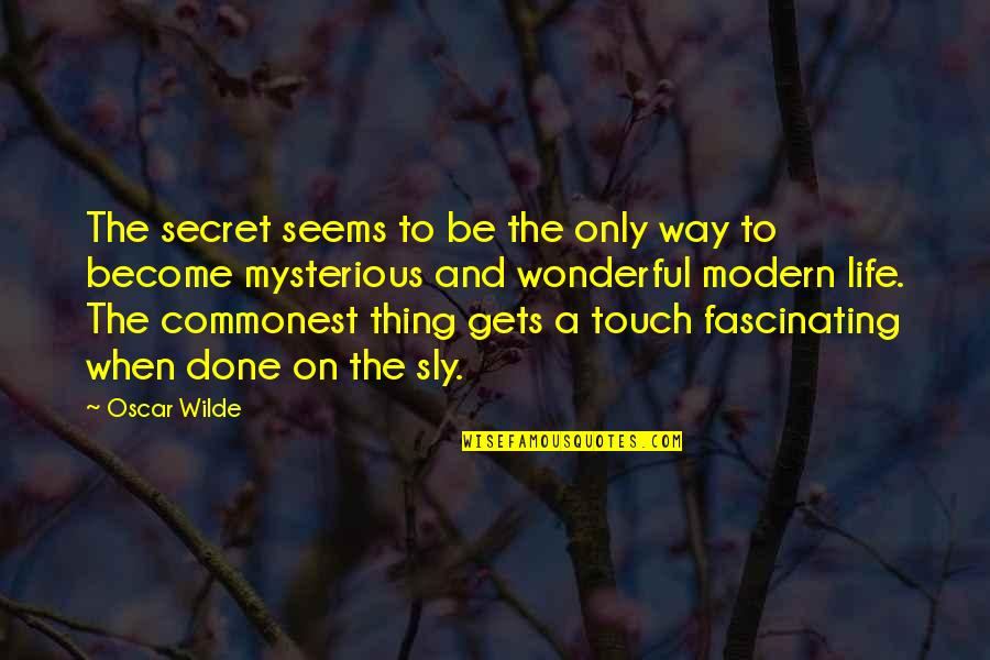 The Secret To Life Quotes By Oscar Wilde: The secret seems to be the only way