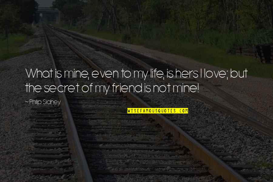 The Secret To Life Quotes By Philip Sidney: What is mine, even to my life, is