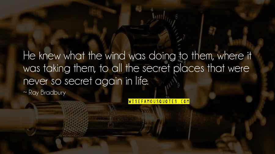 The Secret To Life Quotes By Ray Bradbury: He knew what the wind was doing to