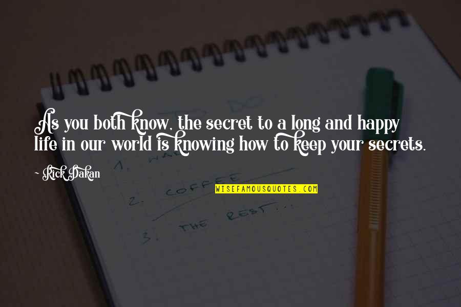 The Secret To Life Quotes By Rick Dakan: As you both know, the secret to a