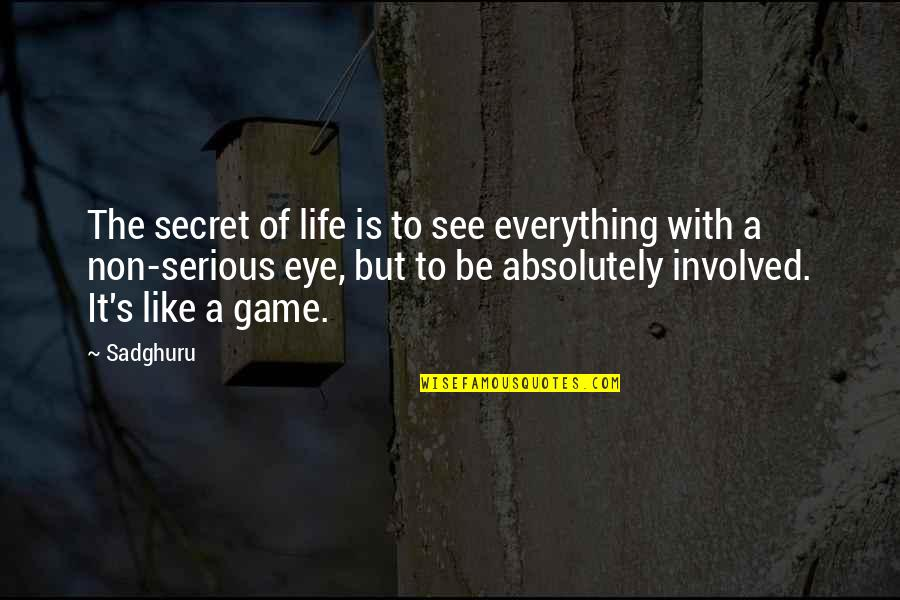 The Secret To Life Quotes By Sadghuru: The secret of life is to see everything