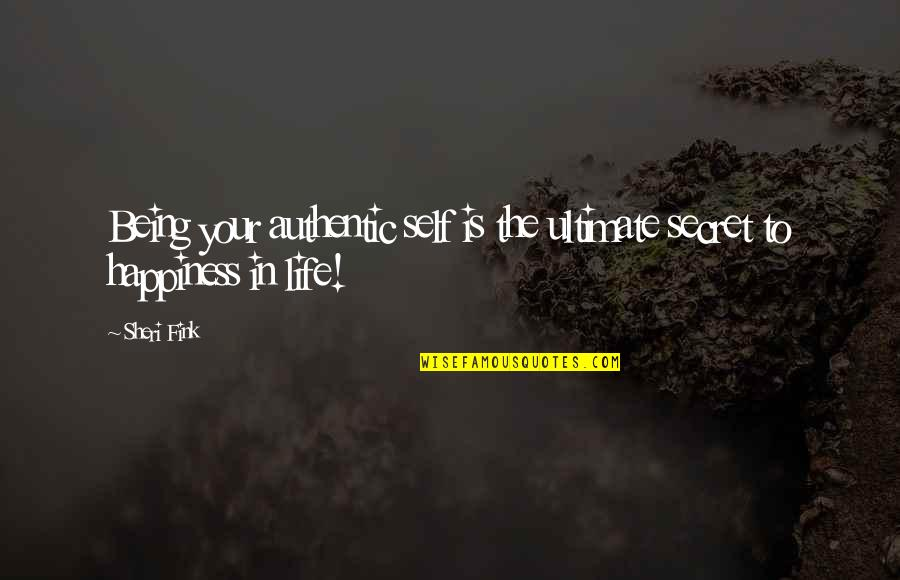 The Secret To Life Quotes By Sheri Fink: Being your authentic self is the ultimate secret