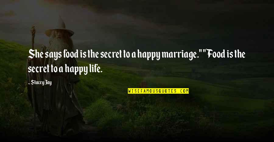 The Secret To Life Quotes By Stacey Jay: She says food is the secret to a