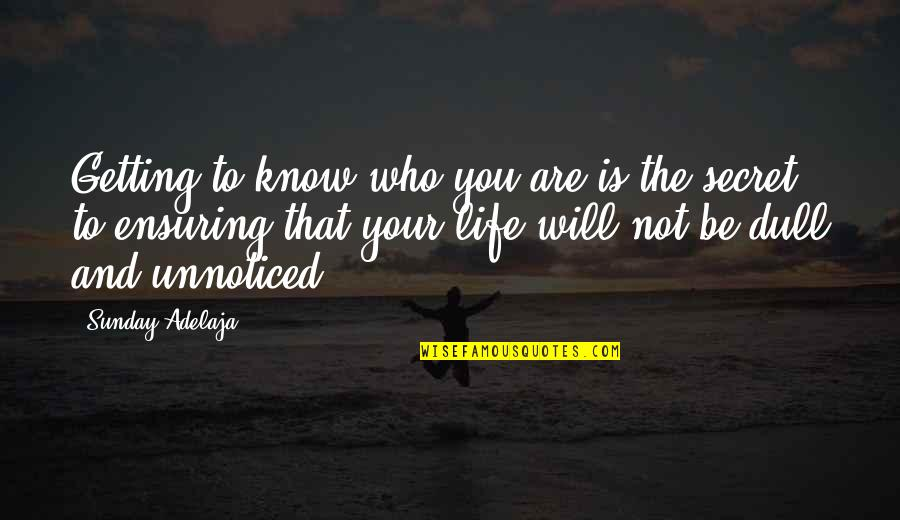 The Secret To Life Quotes By Sunday Adelaja: Getting to know who you are is the