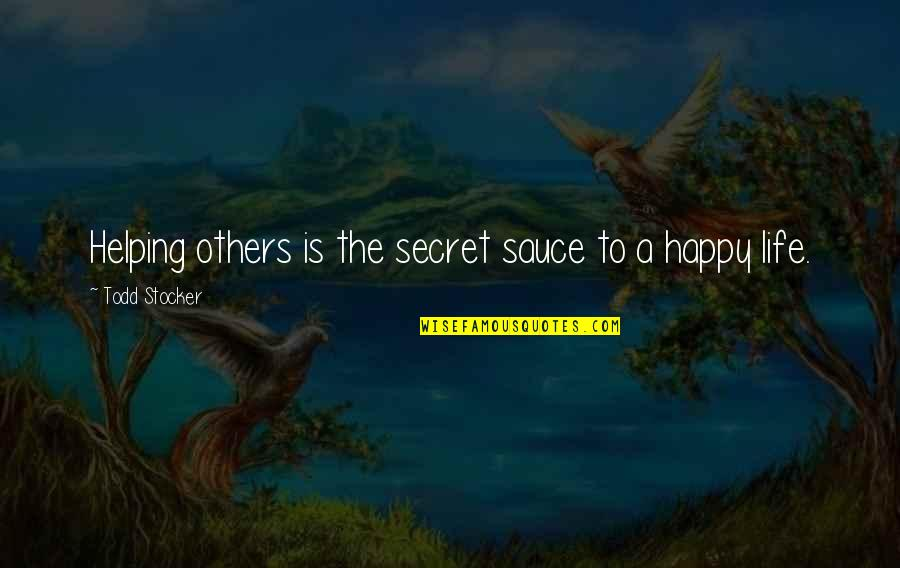 The Secret To Life Quotes By Todd Stocker: Helping others is the secret sauce to a