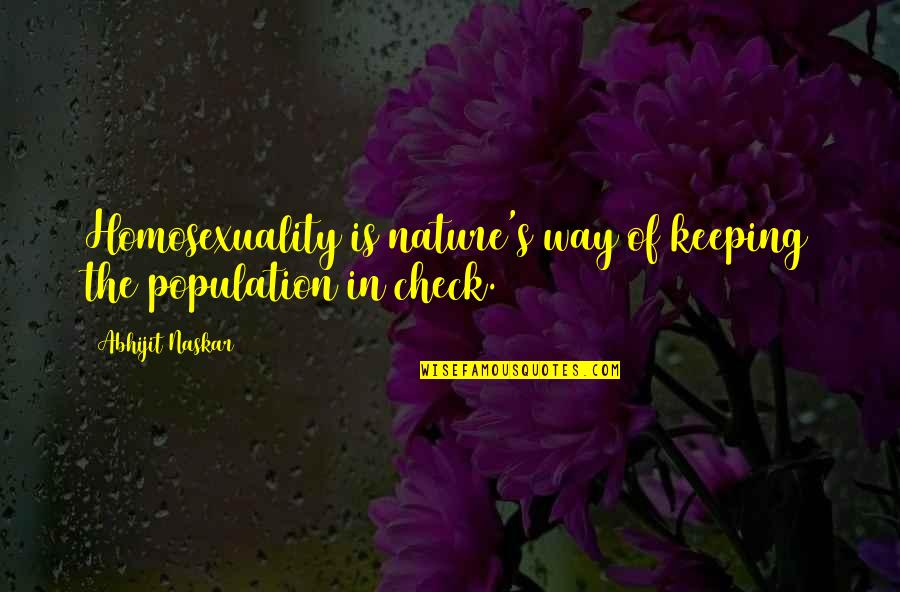 The Selection Quotes By Abhijit Naskar: Homosexuality is nature's way of keeping the population